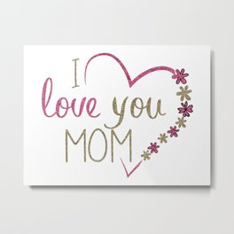 Love Mom Mothers Day Heart Metal Print