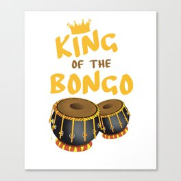 King Of The Bongo Drummer Bongos Player Music Teacher Canvas Print