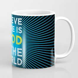 Believe There Is Good In The World Coffee Mug