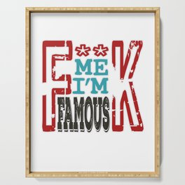 """Fuck Me I'm Famous"" tee design made perfectly for a naughty gift! Grab this awesome tee now!  Serving Tray"