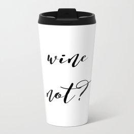 Wine Not? Metal Travel Mug