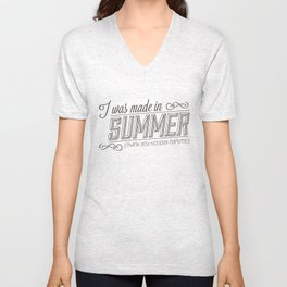 I was made in Summer (Thank you holiday naptime) Unisex V-Neck