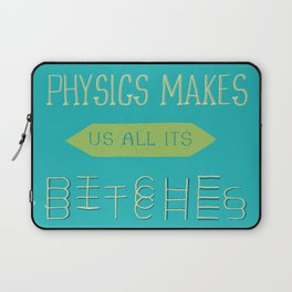 Physics makes us all its bitches Laptop Sleeve