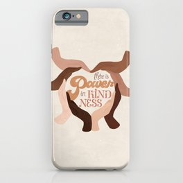 There is Power in Kindness iPhone Case