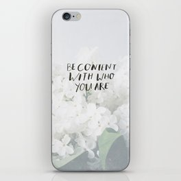 BE CONTENT WITH WHO YOU ARE iPhone Skin