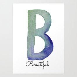 B - Beautiful Art Print