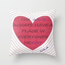 The Arts Always Have a Place in Everyone's Heart Throw Pillow