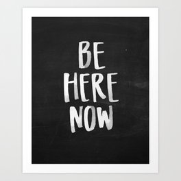 Be Here Now Chalkboard Art Print