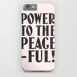 Power to the peaceful iPhone Case