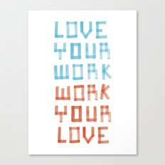 Love Your Work, Work Your Love Canvas Print