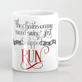 The Chains on my Mood Swing Just Snapped-RUN Coffee Mug