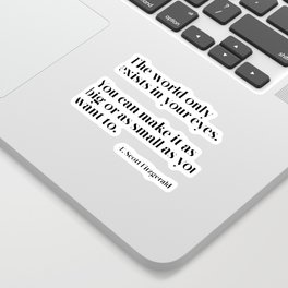 The world only exists in your eyes Sticker