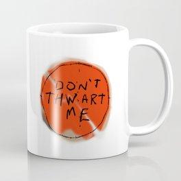 DON'T THWART ME Coffee Mug