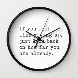 If you feel like giving up, just look back... Wall Clock