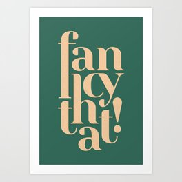 Fancy That Typographic Art Art Print