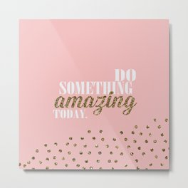 do soemthing amazing today Metal Print