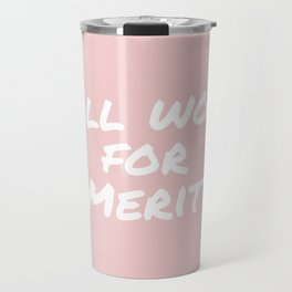 Will work for merit (dusky pink) Travel Mug