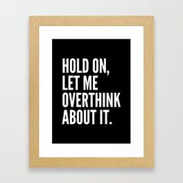 Hold On Let Me Overthink About It (Black & White) Framed Art Print