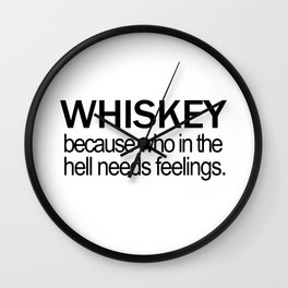 Whiskey because who in the hell needs feelings Wall Clock