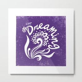 Keep Dreaming- Purple Metal Print