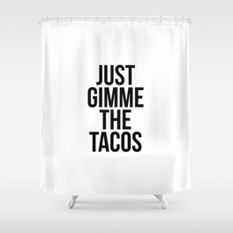 Just Gimme The Tacos Shower Curtain