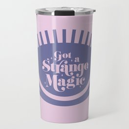 Got a Strange Magic Travel Mug