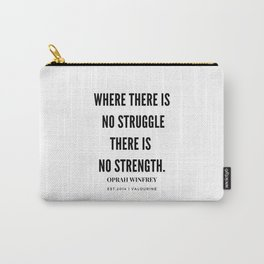 Oprah Winfrey | Where There Is No Struggle There Is No Strength Carry-All Pouch