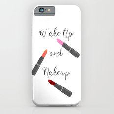 Wake Up And Makeup Slim Case iPhone 6s