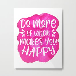 Do more of what makes you happy pink watercolor quote Metal Print