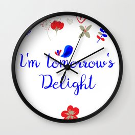 I'm tomorrow's Delight Wall Clock