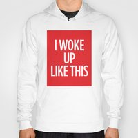 i woke up like this Hoodies featuring I Woke Up Like This by Chilligraphy