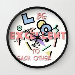 Be Excellent to Each Other Wall Clock
