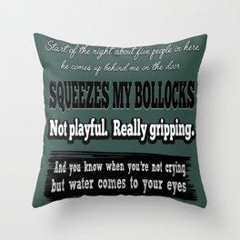 Squeezes my bollocks. Throw Pillow