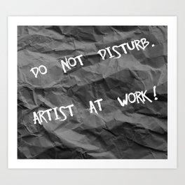 Do Not Disturb. Artist At Work!  Art Print