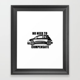 No Need To Compensate Framed Art Print