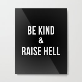 Be Kind & Raise Hell (Black) Metal Print