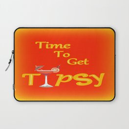 Time To Get Tipsy Laptop Sleeve