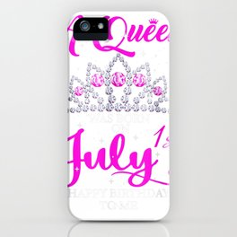 A queen was born on July 1st happy birthday to me shirt  T-Shirt iPhone Case