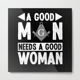 A Good Man Needs A Good Woman Freemasonry Mason Metal Print