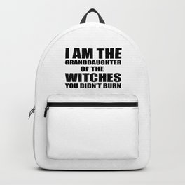 I am the granddaughter of the witches you didn't burn Backpack