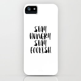 Stay Hungry Stay Foolish black and white typography poster black-white home decor office wall art iPhone Case