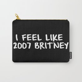 I Feel like 2007 Britney Carry-All Pouch