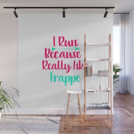 I Run Because I Really Like Frappe Funny Coffee Lover Saying Wall Mural