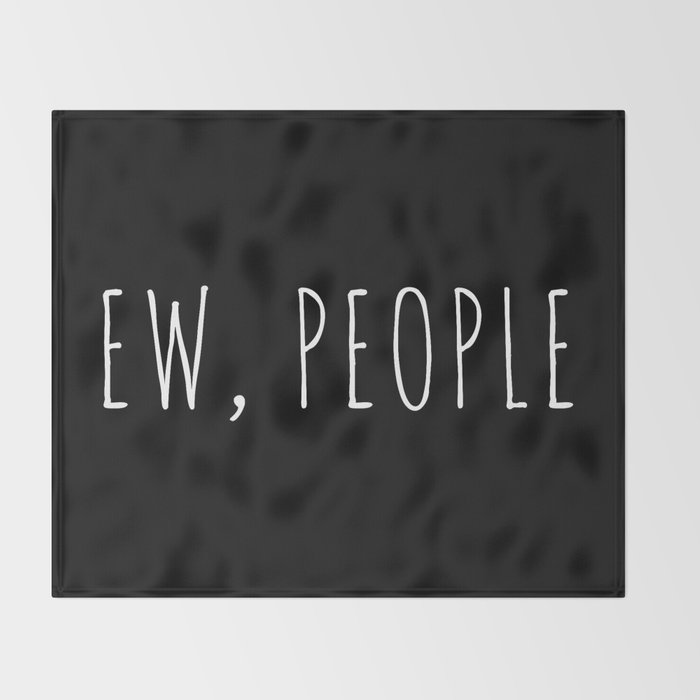 Ew People Funny Quote Throw Blanket