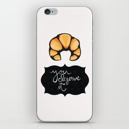 You Deserve It iPhone Skin