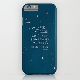 """I Am Loved. I Am Seen. I Am Still Being Guided Where I Am Meant To Be."" iPhone Case"