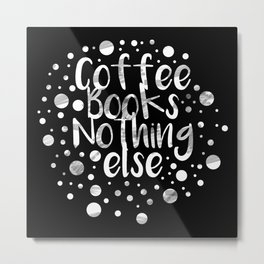 Coffee,Books,Nothing else Metal Print