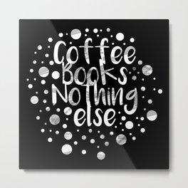 Coffee,Books,Nothing else Metal Print