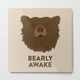BEARLY AWAKE Metal Print