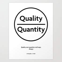 "Quality Over Quantity - Design #1 of the ""Words To Live By"" series Art Print"
